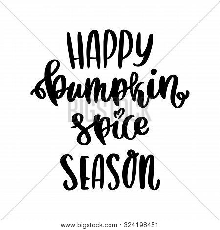The Hand-drawing Quote: Happy Pumpkin Spice Season, In A Trendy Calligraphic Style, On A White Backg