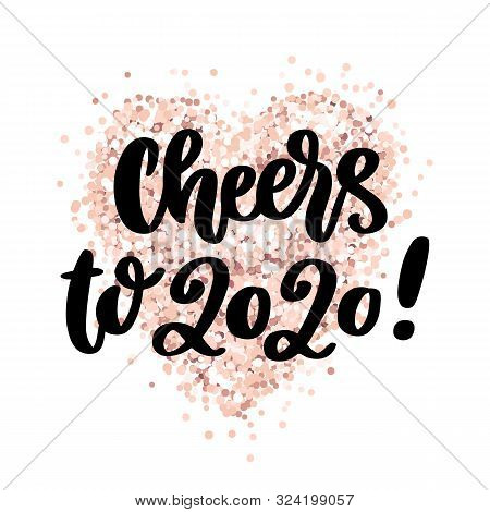 The Hand-drawing Quote: Cheers To 2020! In A Trendy Calligraphic Style, On A Pink Gold Glitter Heart