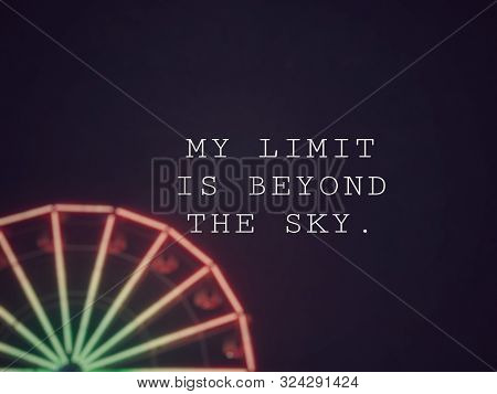 Motivational And Inspirational Wording - My Limit Is Beyond The Sky. Blurred Styled Background.
