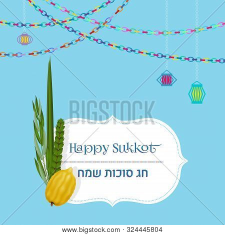 Happy Sukkot In Hebrew. Traditional Symbols ,the Four Species Etrog, Lulav, Hadas, Arava, Garlands,