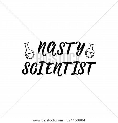 Nasty Scientist. Lettering. Vector Illustration. Perfect Design For Greeting Cards, Posters, T-shirt