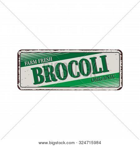 Farm Fresch Organic Brocoli - Vector Illustration - Vintage Rusty Metal Sign