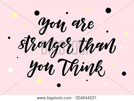 You Are Stronger Than You Think Hand Drawn Lettering. Motivational Quote. Template For, Banner, Post