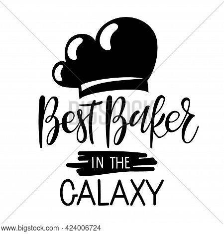 Best Baker In The Galaxy Text With Flat Cooks Cap Icon. Hand Written Brush Lettering For Advertising