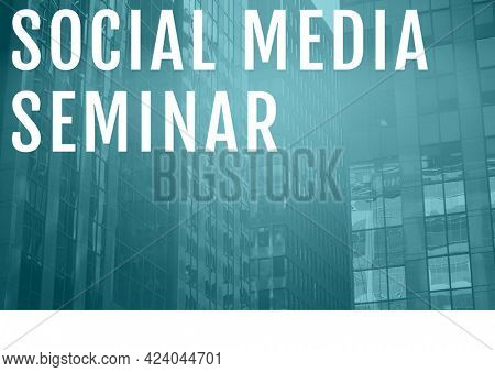 Composition of social media seminar text in white on blue tinted city office block buildings. seminar design template concept digitally generated image.