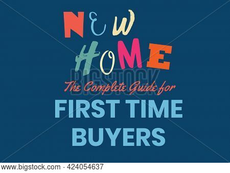 Composition of colourful new home text with first time buyers text in blue, on blue. property and finance guide design template concept digitally generated image.