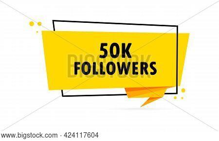 50 K Followers. Origami Style Speech Bubble Banner. Sticker Design Template With 50 K Followers Text
