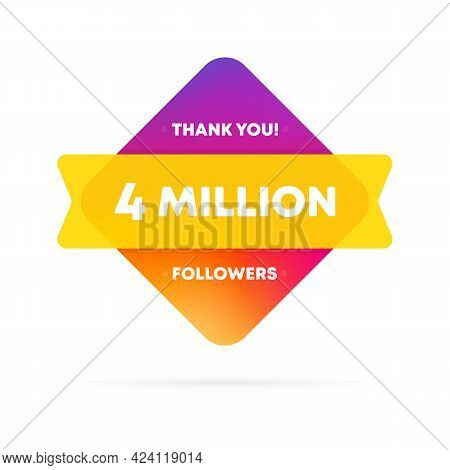 Thank You For 4 Million Followers Banner. Social Media Concept. 4 M Subscribers. Vector Eps 10. Isol