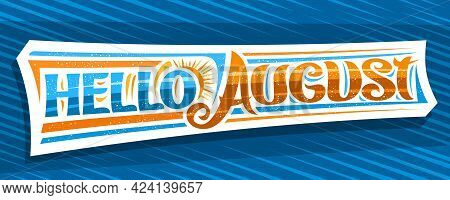Vector Banner Hello August, Decorative Cut Paper Sign With Curly Calligraphic Font, Illustration Of