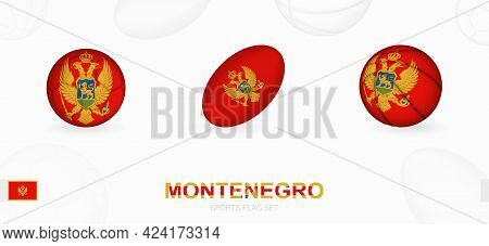 Sports Icons For Football, Rugby And Basketball With The Flag Of Montenegro. Vector Icon Set On A Sp
