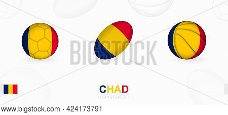 Sports Icons For Football, Rugby And Basketball With The Flag Of Chad. Vector Icon Set On A Sports B