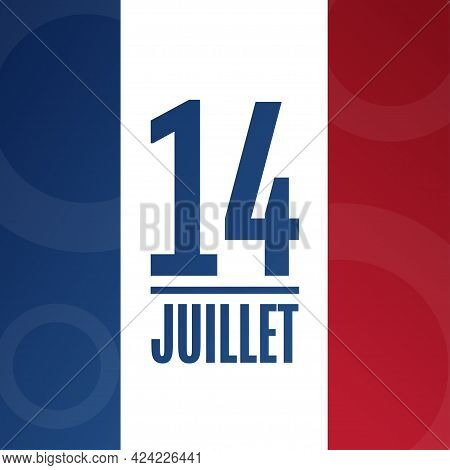 Inscription July 14 In French. Bastille Day. Holiday Concept. Template For Background, Banner, Card,