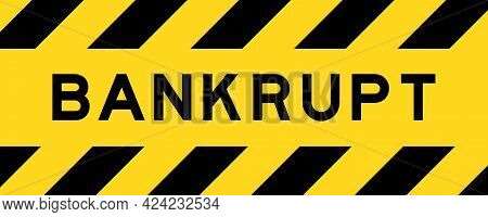 Yellow And Black Color With Line Striped Label Banner With Word Bankrupt