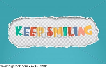 Colorful Keep Smiling Slogan Is Inside Torn, Ripped Turquoise Oblong Paper With Soft Shadow And Squa