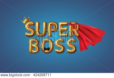 Super Boss. Happy Boss Day. Vector Illustration Of Congratulations To The Chief Or Awesome Director.