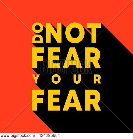 Do Not Fear Your Fear - Motivational, Inspirational Quote. Vector Illustration