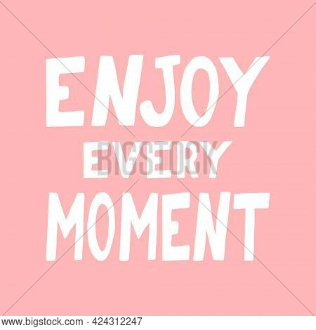 Enjoy Every Moment Lettering. Poster, Banner, Card, Sticker. Sketch Hand Drawn Doodle Style. Vector