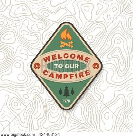 Welcome To Our Campfire. Camping Quote. Patch Or Sticker. Vector Concept For Shirt Or Logo, Print, S