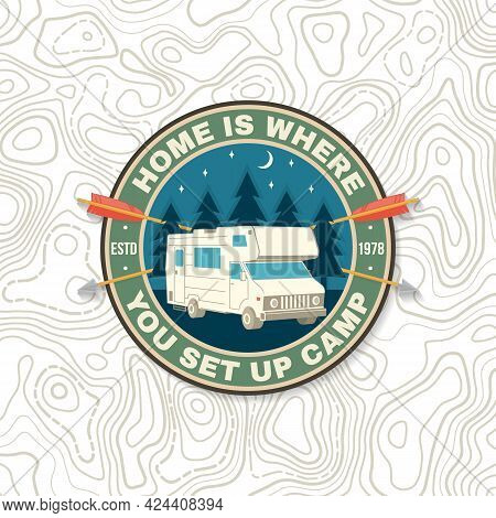Home Is Where You Set Up Camp. Summer Camp. Patch Or Sticker. Vector Concept For Shirt Or Logo, Prin
