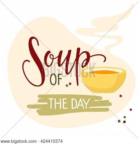 Soup Of The Day Banner. Hand Lettering Poster With Illustration Of Bowl. Chef Special Soup. Food Con