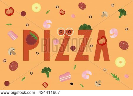 Funny Pizza Word And Ingredients On Background. Meat, Vegetable And Seafood Products For Pizza. Colo