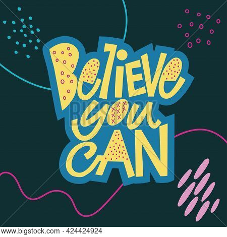 Believe You Can. Stylish Lettering On A Dark Background. Good Vibes And Positive Thoughts Letterings