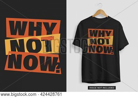 Why Not Now Motivational Tshirt Design Template. Motivational Tshirt Design Vector File