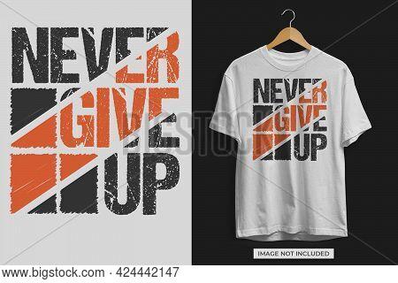 Never Give Up Motivational Tshirt Design Template Vector File. Never Give Up Tshirt Design