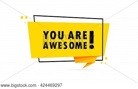 You Are Awesome. Origami Style Speech Bubble Banner. Poster With Text You Are Awesome. Sticker Desig