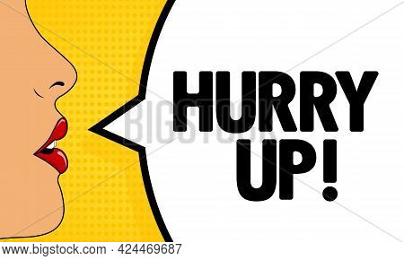 Hurry Up. Female Mouth With Red Lipstick Screaming. Speech Bubble With Text Hurry Up. Retro Comic St