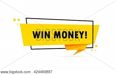 Win Money. Origami Style Speech Bubble Banner. Poster With Text Win Money. Sticker Design Template.