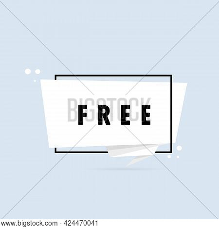Free. Origami Style Speech Bubble Banner. Poster With Text Free. Sticker Design Template. Vector Eps