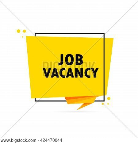 Job Vacancy. Origami Style Speech Bubble Banner. Poster With Text Job Vacancy. Sticker Design Templa
