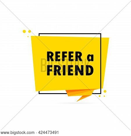 Refer A Friend. Origami Style Speech Bubble Banner. Sticker Design Template With Refer A Friend Text