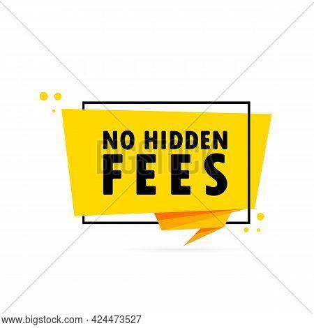 No Hidden Fees. Origami Style Speech Bubble Banner. Sticker Design Template With No Hidden Fees Text