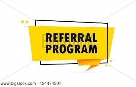Referral Program. Origami Style Speech Bubble Banner. Sticker Design Template With Referral Program