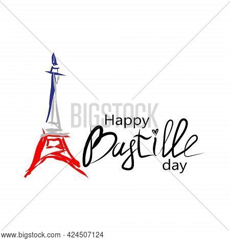 Happy Bastille Day. National Holiday Of France. The 14 Th Of July. Holiday Concept. Freedom. Handwri
