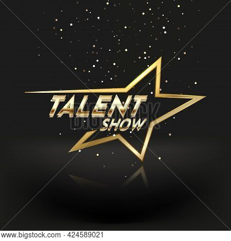 Golden Talent Show Text In The Star On A Dark Background. Event Invitation Poster. Festival Performa