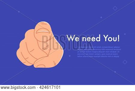 We Need You. Flat Vector Illustration Of Human Hand With The Finger Pointing And Gesturing Towards Y