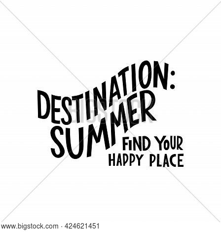 Destination Summer, Find Your Happy Place - Motivation Quote, Lettering. Vector Stock Illustration I