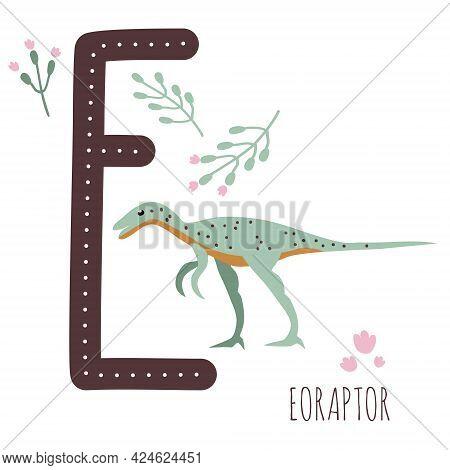 Eoraptor.letter E With Reptile Name.hand Drawn Cute Predator Dinosaur.educational Prehistoric Illust