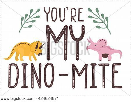 Motivational Dino Quote.you Are My Dynamite.cute Baby Triceratops In Love.lettering And Reptiles.han