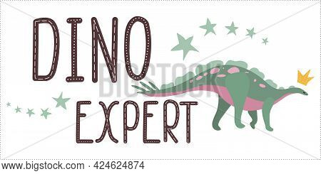 Dino Expert.hand Drawn Phrase.cute Baby Dinosaur.funny Print For Child Clothes.motivational Quote.le