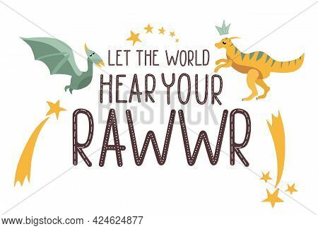 Motivational Dino Quote.let The World Hear Your Roar Text.cute Baby Reptiles.hand Drawn Dinosaurs Il