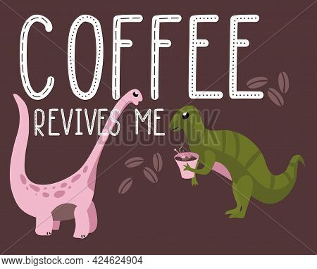 Dino Quote.coffee Revives Me Phrase.hand Drawn Dinosaurs.camptosaurus With Cup.lettering And Reptile