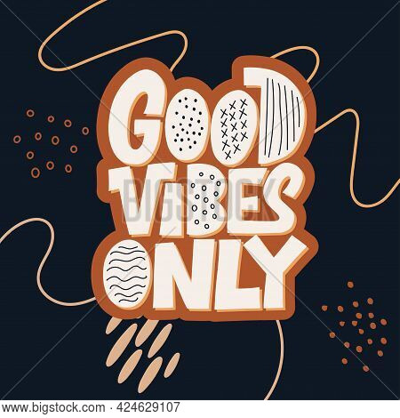 Stylish Lettering On A Dark Background. Good Vibes Only And Positive Thoughts Letterings. Text For P