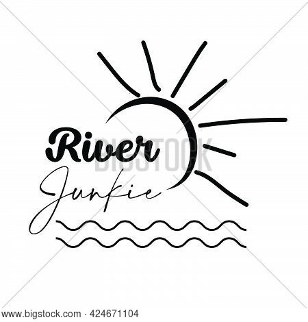 River Junkie, Fishing Quote, Typography For Print Or Use As Poster, Card, Flyer Or T Shirt