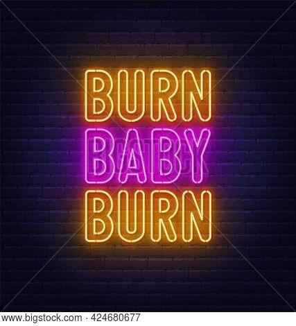 Burn Baby Burn Neon Lettering On Brick Wall Background.