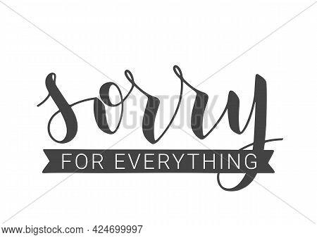 Vector Stock Illustration. Handwritten Lettering Of Sorry For Everything. Template For Banner, Postc