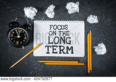 Focus On The Long Term. Business And Life Concept.